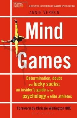 Mind Games : Determination, Doubt and Lucky Socks: An Insider's Guide to the Psychology of Elite Athletes
