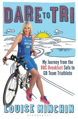 Picture of Dare to Tri: My Journey from the BBC Breakfast Sofa to GB Team Triathlete