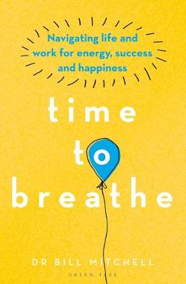Time to Breathe : Navigating Life and Work for Energy, Success and Happiness
