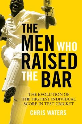 The Men Who Raised the Bar : The evolution of the highest individual score in Test cricket