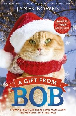 Picture of A Gift from Bob : How a Street Cat Helped One Man Learn the Meaning of Christmas
