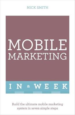 Picture of Mobile Marketing In A Week : Build The Ultimate Mobile Marketing System In Seven Simple Steps