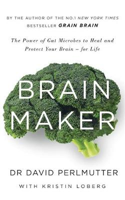 Picture of Brain Maker: The Power of Gut Microbes to Heal and Protect Your Brain - for Life