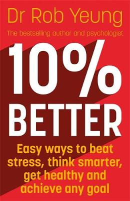 Picture of 10% Better : Easy ways to beat stress, think smarter, get healthy and achieve any goal