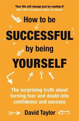 Picture of How To Be Successful By Being Yourself: The Surprising Truth About Turning Fear and Doubt into Confidence and Success