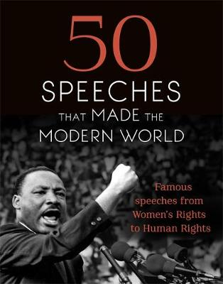 Picture of 50 Speeches That Made the Modern World : Famous Speeches from Women's Rights to Human Rights