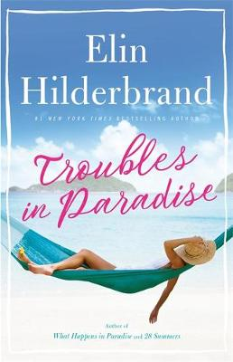 Troubles in Paradise : Book 3 in NYT-bestselling author Elin Hilderbrand's fabulous Paradise series