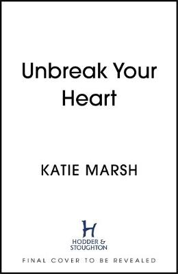 Unbreak Your Heart : A gorgeous and emotional love story that will capture readers' hearts
