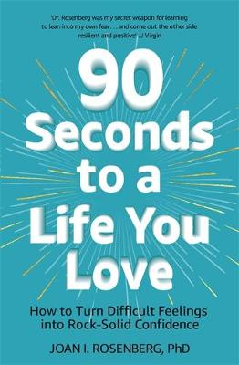 Picture of 90 Seconds to a Life You Love : How to Turn Difficult Feelings into Rock-Solid Confidence