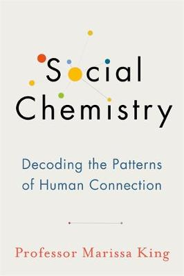 Picture of Social Chemistry : Decoding the Patterns of Human Connection