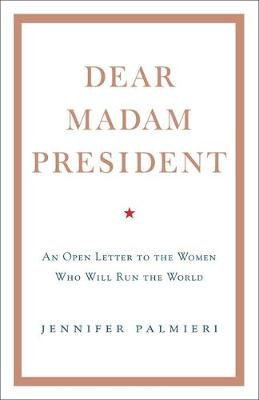 Picture of Dear Madam President : An Open Letter to the Women Who Will Run the World