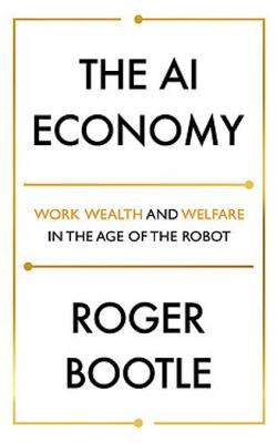 The AI Economy : Work, Wealth and Welfare in the Robot Age