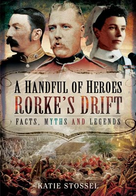 Picture of A Handful of Heroes, Rorke's Drift: Facts, Myths and Legends