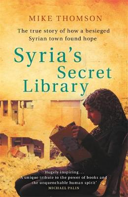 Picture of Syria's Secret Library : The true story of how a besieged Syrian town found hope