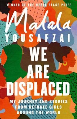 We Are Displaced : My Journey and Stories from Refugee Girls Around the World - From Nobel Peace Prize Winner Malala Yousafzai