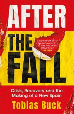 After the Fall : Crisis, Recovery and the Making of a New Spain