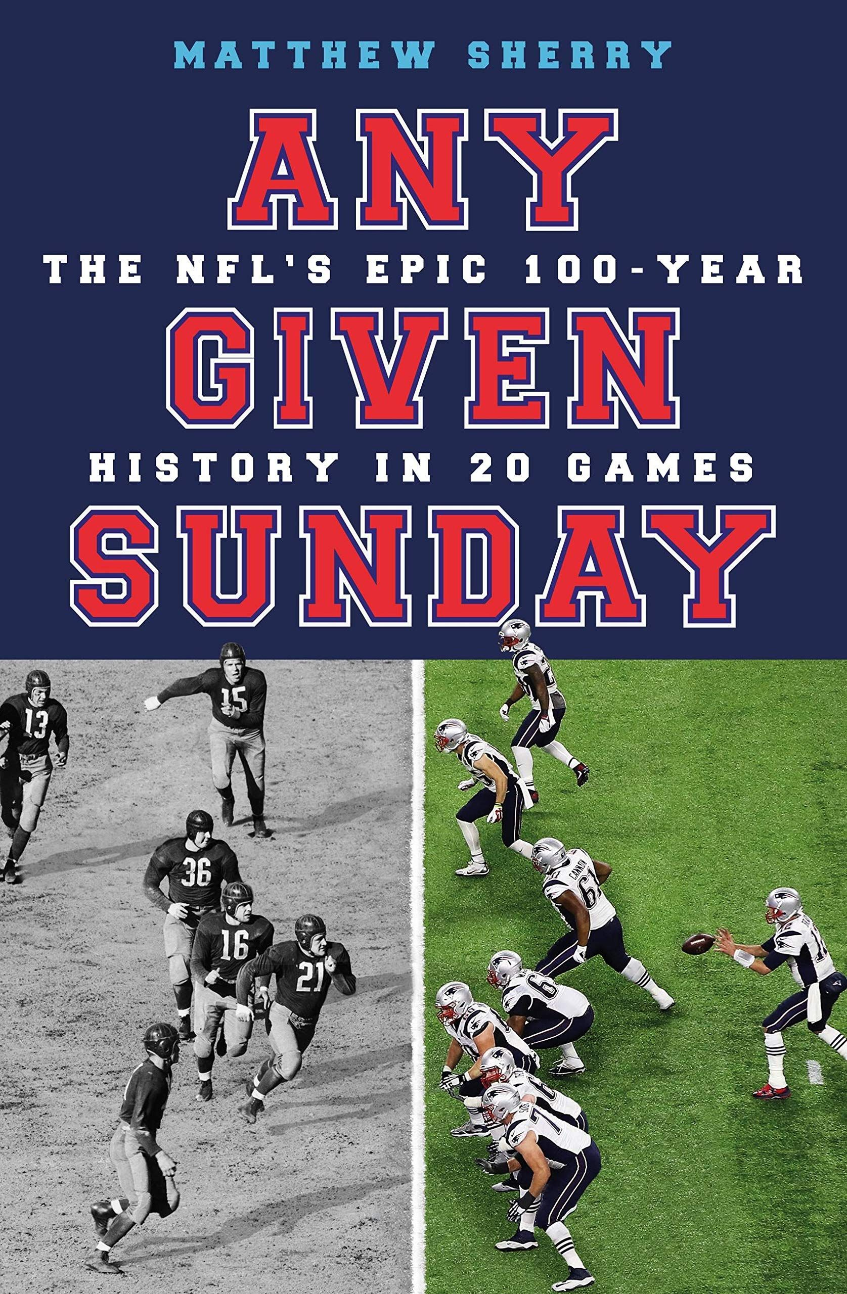 Picture of Any Given Sunday : The NFL's Epic 100-Year History in 20 Games