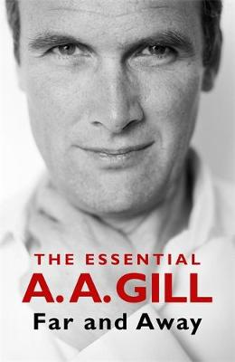 Far and Away : The Essential A.A. Gill
