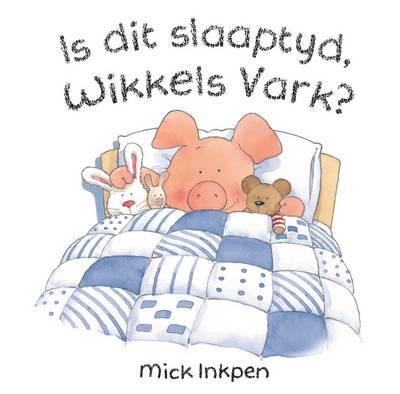 Is Dit Slaaptyd, Wikkels Vark
