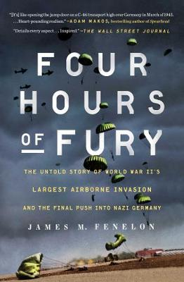 Four Hours of Fury : The Untold Story of World War II's Largest Airborne Invasion and the Final Push into Nazi Germany