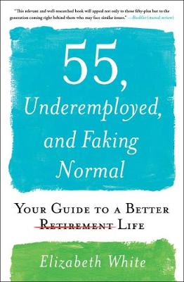 Picture of 55, Underemployed, and Faking Normal : Your Guide to a Better Life
