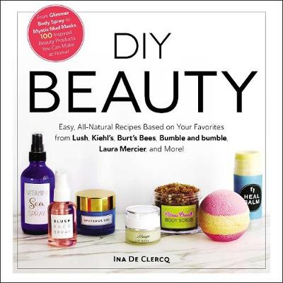 Picture of DIY Beauty : Easy, All-Natural Recipes Based on Your Favorites from Lush, Kiehl's, Burt's Bees, Bumble and bumble, Laura Mercier, and More!