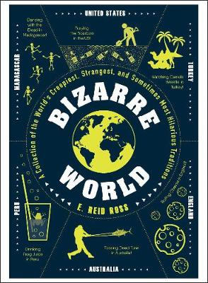Picture of Bizarre World : A Collection of the World's Creepiest, Strangest, and Sometimes Most Hilarious Traditions