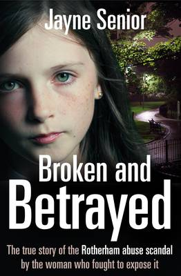Picture of Broken and Betrayed : The True Story of the Rotherham Abuse Scandal by the Woman Who Fought to Expose It