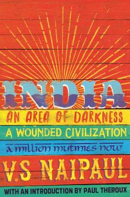 Picture of India : An Area Of Darkness, India: A Wounded Civilization & India: A Million Mutinies Now
