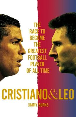 Picture of Cristiano and Leo: The Race to Become the Greatest Football Player of All Time