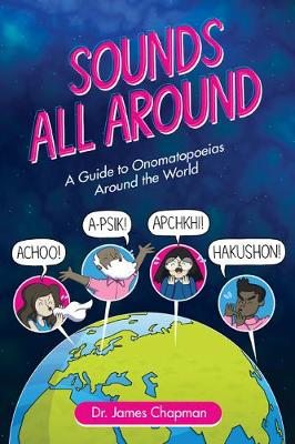 Sounds All Around : A Guide to Onomatopoeias Around the World