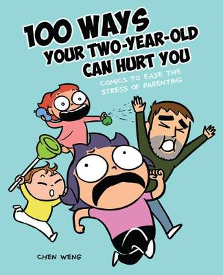 Picture of 100 Ways Your Two-Year-Old Can Hurt You : Comics to Ease the Stress of Parenting