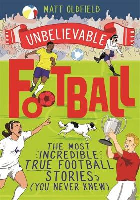 Picture of Unbelievable Football : The Most Incredible True Football Stories You Never Knew