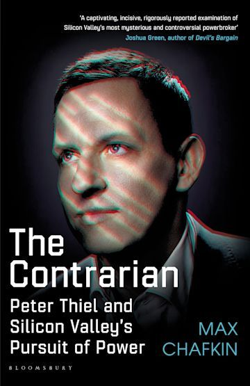 The Contrarian : Peter Thiel and Silicon Valley's Pursuit of Power