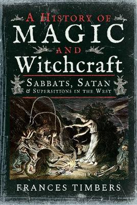 Picture of A History of Magic and Witchcraft : Sabbats, Satan and Superstitions in the West