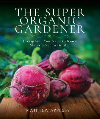 Picture of The Super Organic Gardener : Everything You Need to Know About a Vegan Garden