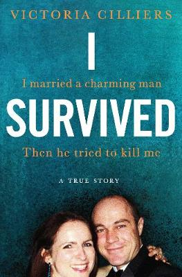 I Survived : I married a charming man. Then he tried to kill me. A true story.
