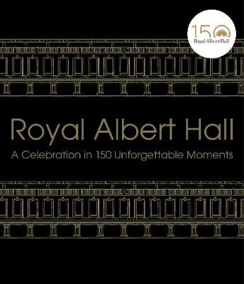 Picture of Royal Albert Hall : A celebration in 150 unforgettable moments