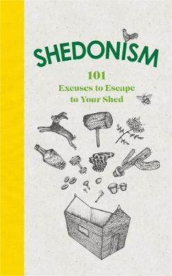 Picture of Shedonism : 101 Excuses to Escape to Your Shed