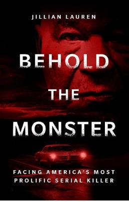 Picture of Behold the Monster : Facing America's Most Prolific Serial Killer