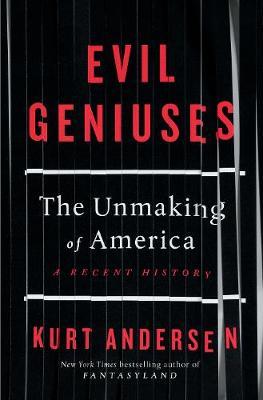 Evil Geniuses : How Big Money Took Over America - A Recent History