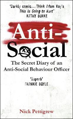 Picture of Anti-Social : The secret diary of an anti-social behaviour officer