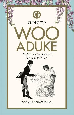 How to Woo a Duke : & be the talk of the ton