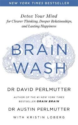 Picture of Brain Wash : Detox Your Mind for Clearer Thinking, Deeper Relationships and Lasting Happiness