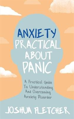 Picture of Anxiety: Practical About Panic : A practical guide to understanding and overcoming anxiety disorder