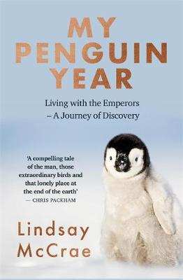 My Penguin Year : Living with the Emperors - A Journey of Discovery