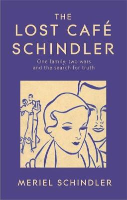 The Lost Cafe Schindler : One family, two wars and the search for truth