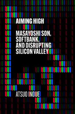 Picture of Aiming High : Masayoshi Son, SoftBank, and Disrupting Silicon Valley