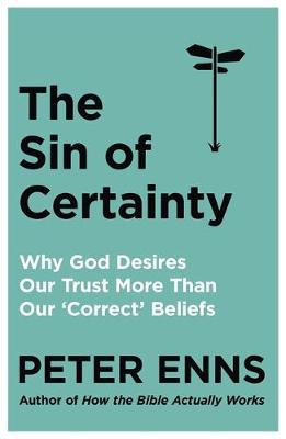 The Sin of Certainty : Why God desires our trust more than our 'correct' beliefs