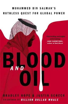Blood and Oil : Mohammed bin Salman's Ruthless Quest for Global Power: 'The Explosive New Book'